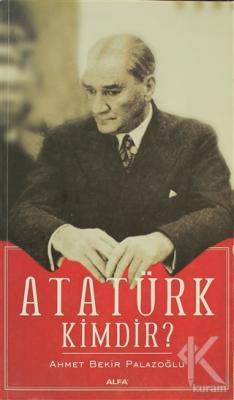 Atatürk Kimdir?