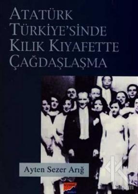 Atatürk Türkiyesi'nde Kılık Kıyafette Çağdaşlaşma