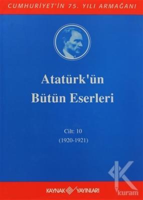 Atatürk'ün Bütün Eserleri Cilt: 10 (1920 - 1921) (Ciltli)