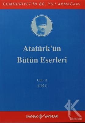 Atatürk'ün Bütün Eserleri Cilt: 11 (1921) (Ciltli)