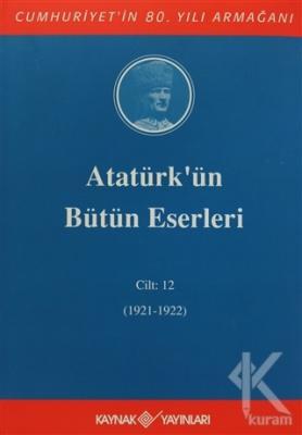 Atatürk'ün Bütün Eserleri Cilt: 12 (1921 - 1922) (Ciltli)