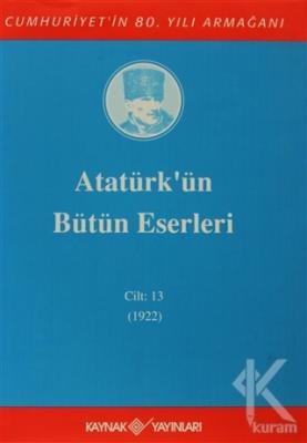 Atatürk'ün Bütün Eserleri Cilt: 13 (1922) (Ciltli)