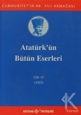 Atatürk'ün Bütün Eserleri Cilt: 15 (1923) (Ciltli)