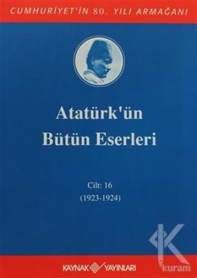 Atatürk'ün Bütün Eserleri Cilt: 16 (1923 - 1924) (Ciltli)
