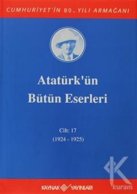 Atatürk'ün Bütün Eserleri Cilt: 17  (1924 - 1925) (Ciltli)