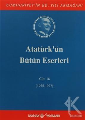 Atatürk'ün Bütün Eserleri Cilt: 18 (1925 - 1927) (Ciltli)