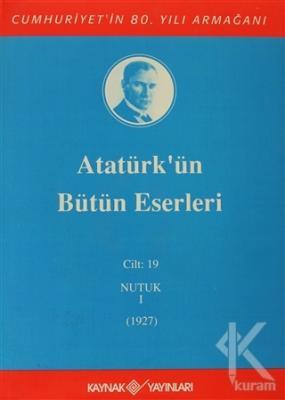 Atatürk'ün Bütün Eserleri Cilt: 19  (Nutuk 1 - 1927) (Ciltli)