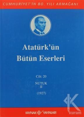 Atatürk'ün Bütün Eserleri Cilt: 20 (Nutuk 2 - 1927) (Ciltli)