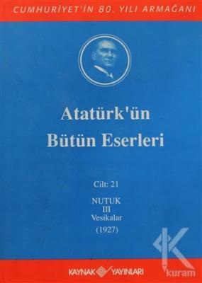 Atatürk'ün Bütün Eserleri Cilt: 21 (Nutuk 3 - Vesikalar 1927) (Ciltli)