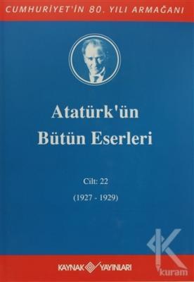 Atatürk'ün Bütün Eserleri Cilt: 22 (1927 - 1929) (Ciltli)