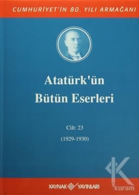 Atatürk'ün Bütün Eserleri Cilt: 23 (1929 - 1930) (Ciltli)