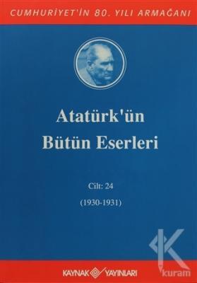 Atatürk'ün Bütün Eserleri Cilt: 24 (1930 - 1931) (Ciltli)