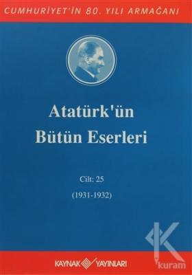 Atatürk'ün Bütün Eserleri Cilt: 25 (1931 - 1932) (Ciltli)