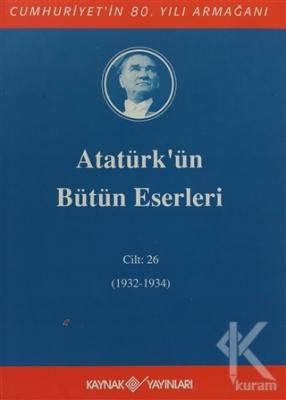 Atatürk'ün Bütün Eserleri Cilt: 26 (1932 - 1934) (Ciltli)