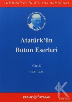 Atatürk'ün Bütün Eserleri Cilt: 27 (1934 - 1935) (Ciltli)