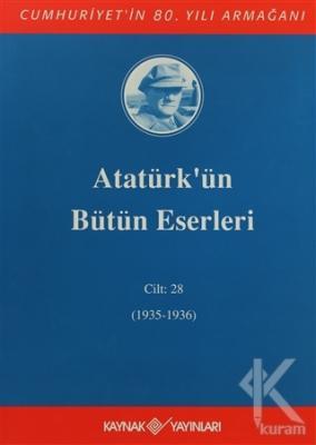 Atatürk'ün Bütün Eserleri Cilt: 28 (1935 - 1936) (Ciltli)