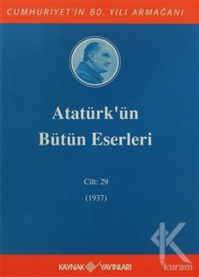 Atatürk'ün Bütün Eserleri Cilt: 29 (1937) (Ciltli)