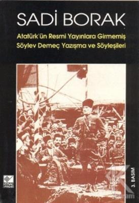 Atatürk'ün Resmi Yayınlara Girmemiş Söylev, Demeç, Yazışma ve Söyleşileri