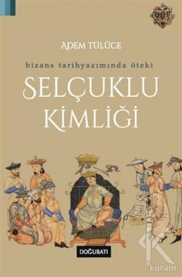 Bizans Tarihyazımında Öteki Selçuklu Kimliği