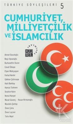 Cumhuriyetçilik, Milliyetçilik ve İslamcılık - Türkiye Söyleşileri 5