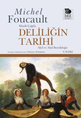 Deliliğin Tarihi; Klasik Çağda - Akıl ve Akıl Bozukluğu Michel Foucaul