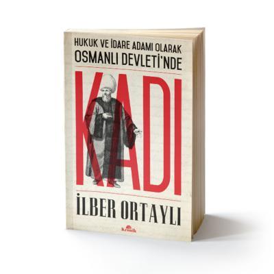 Hukuk ve İdare Adamı Olarak Osmanlı Devletinde Kadı
