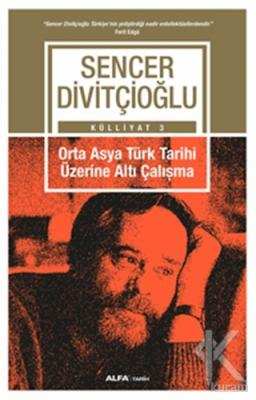 Külliyat 3 - Orta Asya Türk Tarihi Üzerine Altı Çalışma