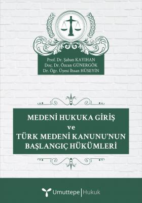 Medeni Hukuka Giriş ve Türk Medeni Kanunu'nun Başlangıç Hükümleri Şaba