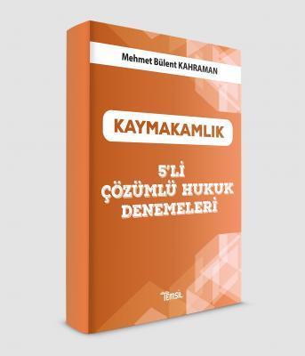 Kaymakamlık 5'li Çözümlü Hukuk Denemeleri Mehmet Bülent Kahraman