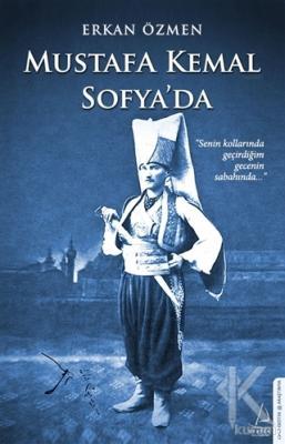 Mustafa Kemal Sofya'da