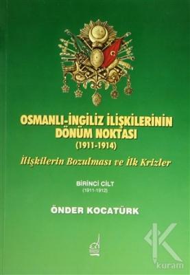 Osmanlı-İngiliz İlişkilerinin Dönüm Noktası - 1911-1914 - 1. Cilt