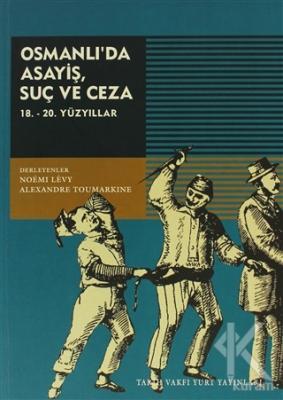 Osmanlı'da Asayiş, Suç ve Ceza  18. - 20. Yüzyıllar
