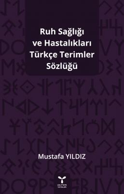 Ruh Sağlığı ve Hastalıkları Türkçe Terimler Sözlüğü Mustafa Yıldız