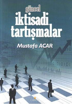 GÜNCEL İKTİSADİ TARTIŞMALAR Mustafa Acar