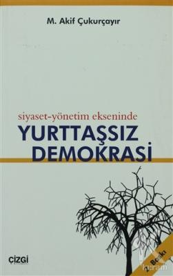 Siyaset-Yönetim Ekseninde Yurttaşsız Demokrasi