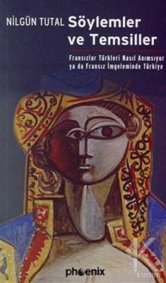Söylemler ve Temsiller Fransızlar Türkleri Nasıl Anımsıyor  ya da Fransız İmgeleminde Türkiye