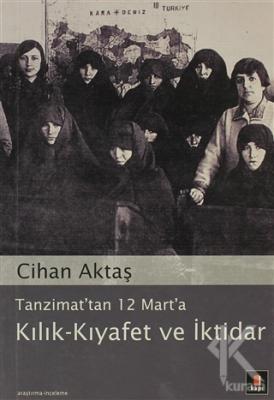 Tanzimat'tan 12 Mart'a Kılık - Kıyafet ve İktidar