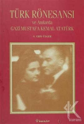 Türk Rönesansı ve Anılarda Gazi Mustafa Kemal Atatürk (Ciltli)