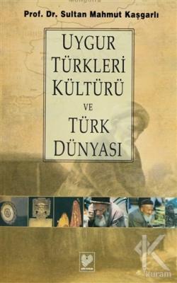 Uygur Türkleri Kültürü ve Türk Dünyası