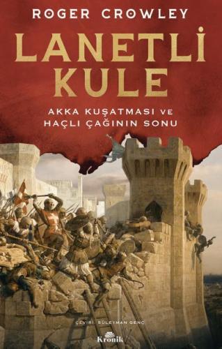 Lanetli Kule Akka Kuşatması ve Haçlı Çağının Sonu
