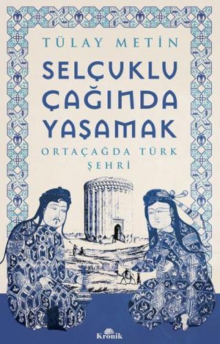 Selçuklu Çağında Yaşamak Ortaçağda Türk Şehri
