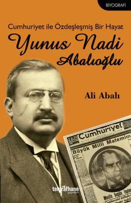 Cumhuriyet ile Özdeşleşmiş Bir Hayat Yunus Nadi Abalıoğlu %50 indiriml