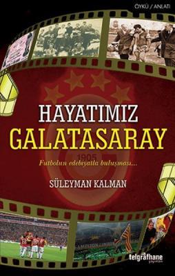 Hayatımız Galatasaray Süleyman Kalman
