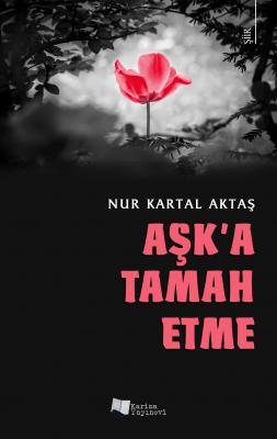 Aşk'a Tamah Etme Nur Kartal Aktaş