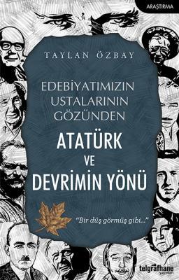 Edebiyatımızın Ustalarının Gözünden Atatürk ve Devrimin Yönü Taylan Öz