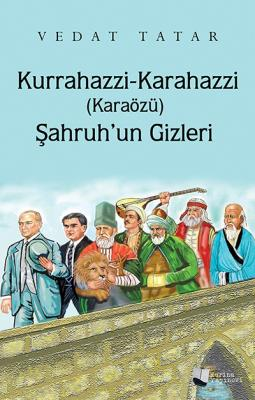 Kurrahazzi-Karahazzi (Karaözü) Şahruh'un Gizleri Vedat Tatar