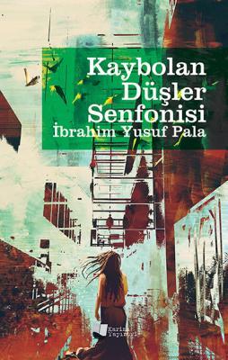 Kaybolan Düşler Senfonisi İbrahim Yusuf Pala