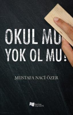 Okul mu Yok Ol mu? Mustafa Naci Özer