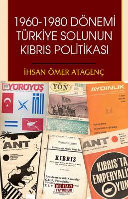 1960-1980 DÖNEMİ TÜRKİYE SOLUNUN KIBRIS POLİTİKASI İhsan Ömer Atagenç