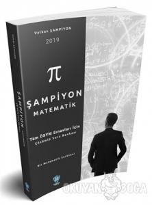 2019 Şampiyon Matematik Tüm ÖSYM Sınavları İçin Çözümlü Soru Bankası